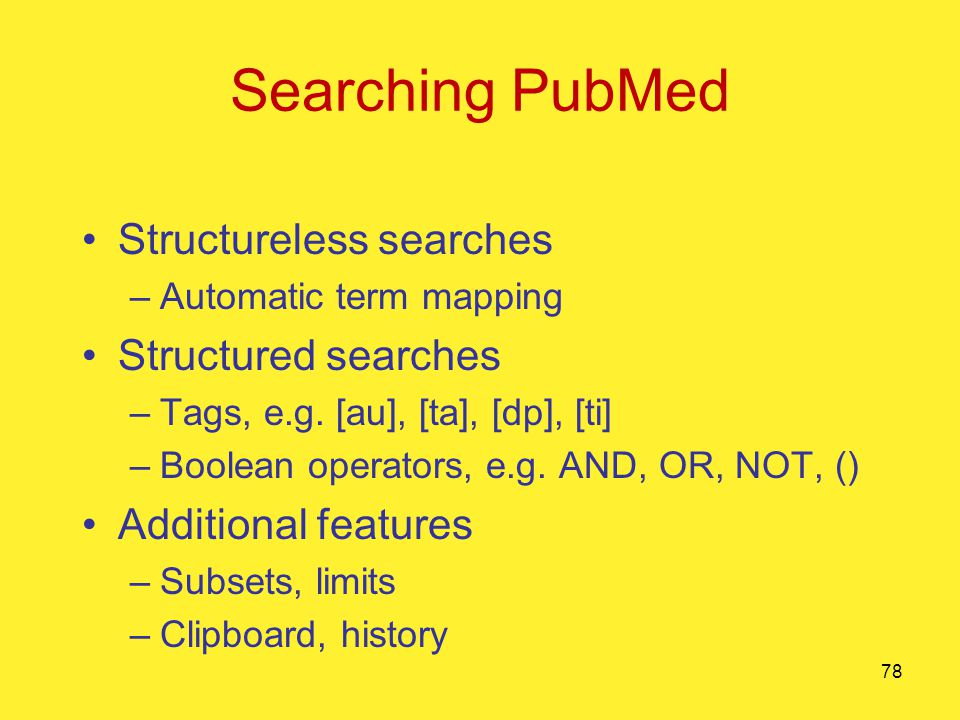 78 Searching PubMed Structureless searches –Automatic term mapping Structured searches –Tags, e.g.