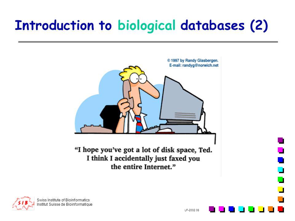 Swiss Institute of Bioinformatics Institut Suisse de Bioinformatique LF-2002.08 Introduction to biological databases (2)