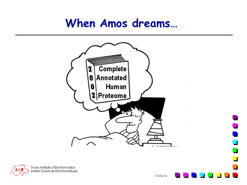 Swiss Institute of Bioinformatics Institut Suisse de Bioinformatique LF-2002.08 When Amos dreams…