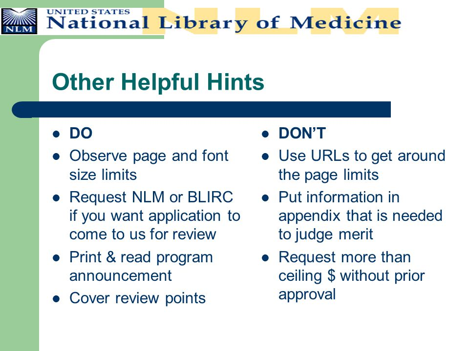 Other Helpful Hints DO Observe page and font size limits Request NLM or BLIRC if you want application to come to us for review Print & read program an