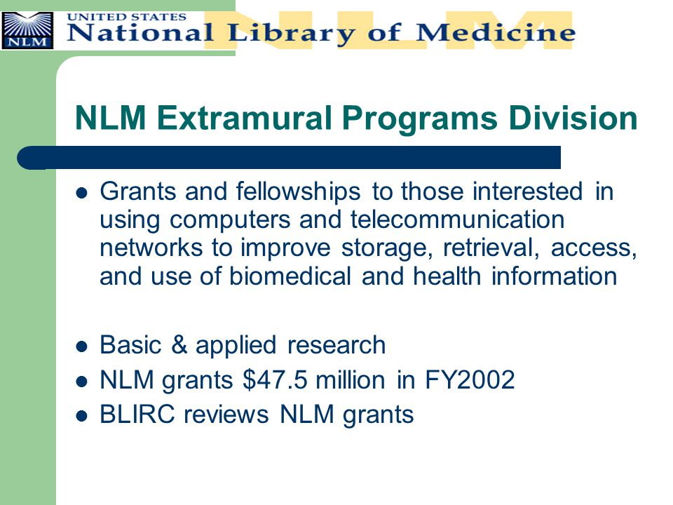 NLM Extramural Programs Division Grants and fellowships to those interested in using computers and telecommunication networks to improve storage, retr