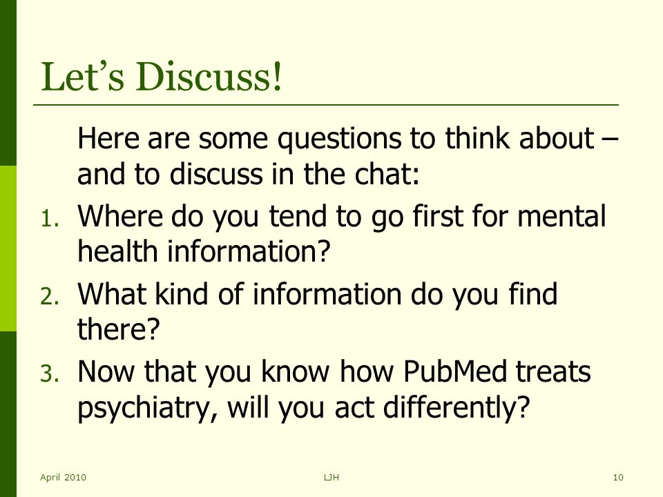 April 2010LJH10 Let's Discuss! Here are some questions to think about – and to discuss in the chat: 1. Where do you tend to go first for mental health
