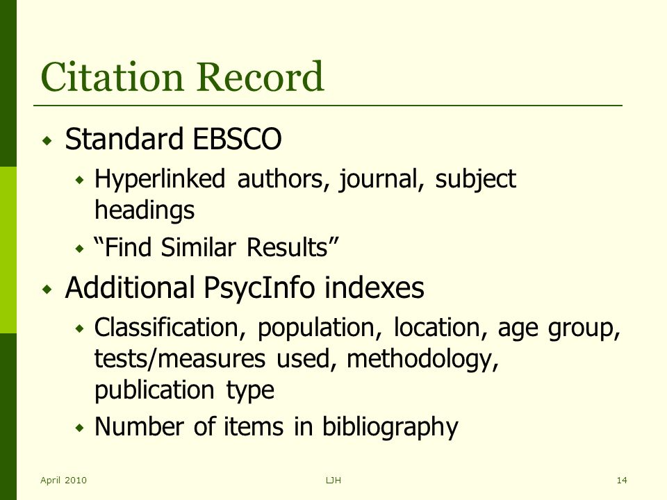 "April 2010LJH14 Citation Record  Standard EBSCO  Hyperlinked authors, journal, subject headings  ""Find Similar Results""  Additional PsycInfo index"