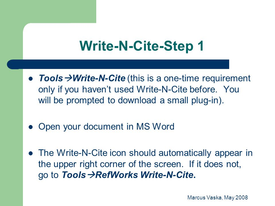 Marcus Vaska, May 2008 Write-N-Cite-Step 1 Tools  Write-N-Cite (this is a one-time requirement only if you haven't used Write-N-Cite before. You will