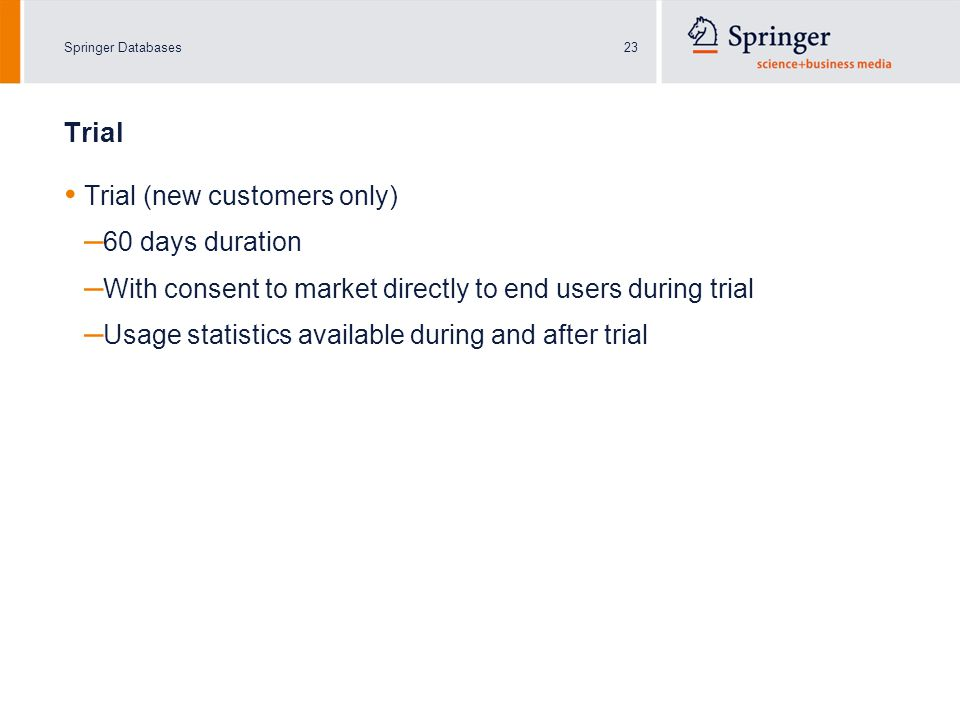 Springer Databases23 Trial Trial (new customers only) – 60 days duration – With consent to market directly to end users during trial – Usage statistics available during and after trial