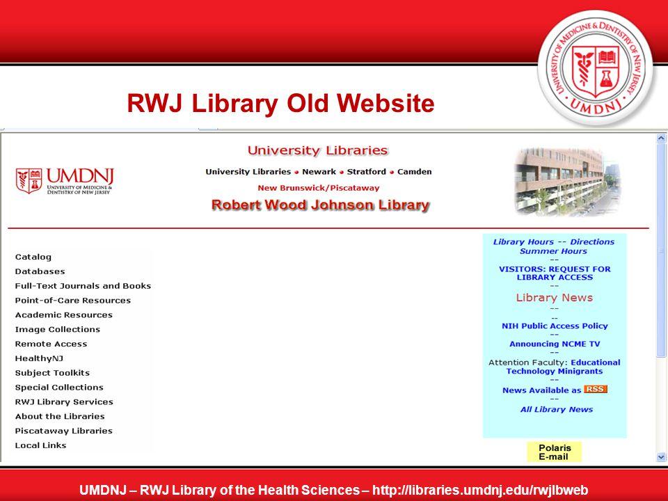 Thank You! UMDNJ – RWJ Library of the Health Sciences – http://libraries.umdnj.edu/rwjlbweb