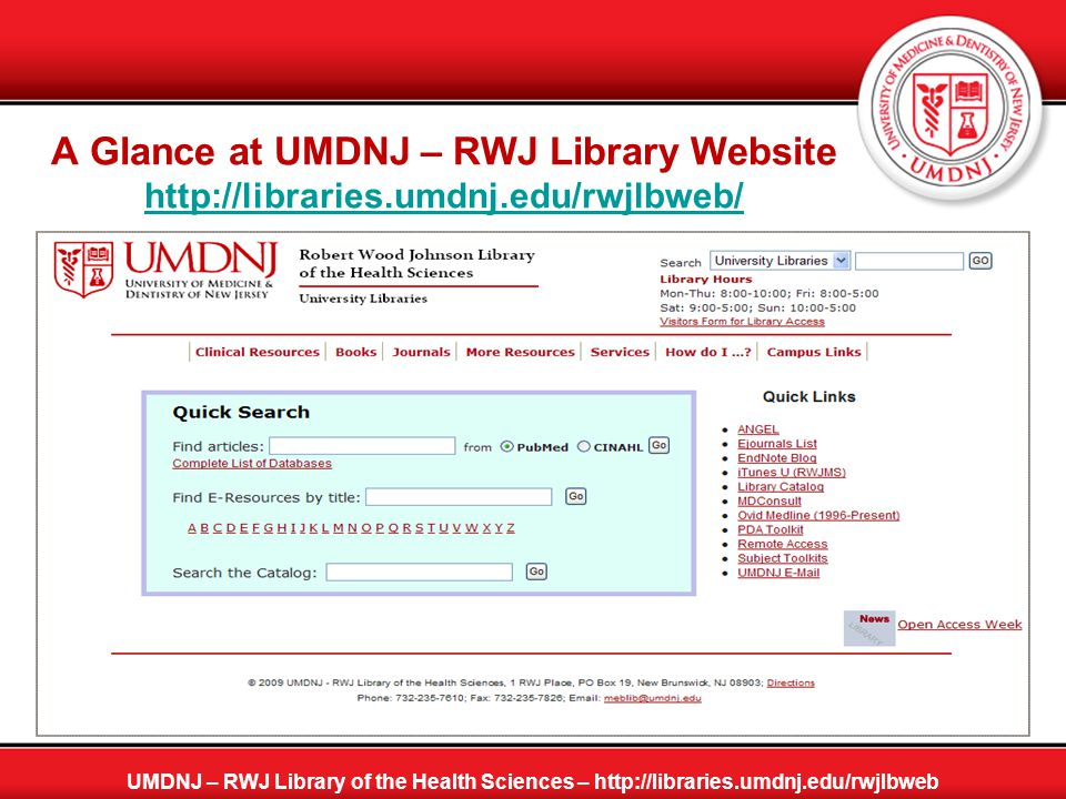 A Closer Look at the Quick Search Box UMDNJ – RWJ Library of the Health Sciences – http://libraries.umdnj.edu/rwjlbweb The first quick search box is an embedded search script which provides a direct search against selected databases such as PubMed and CINAHL.