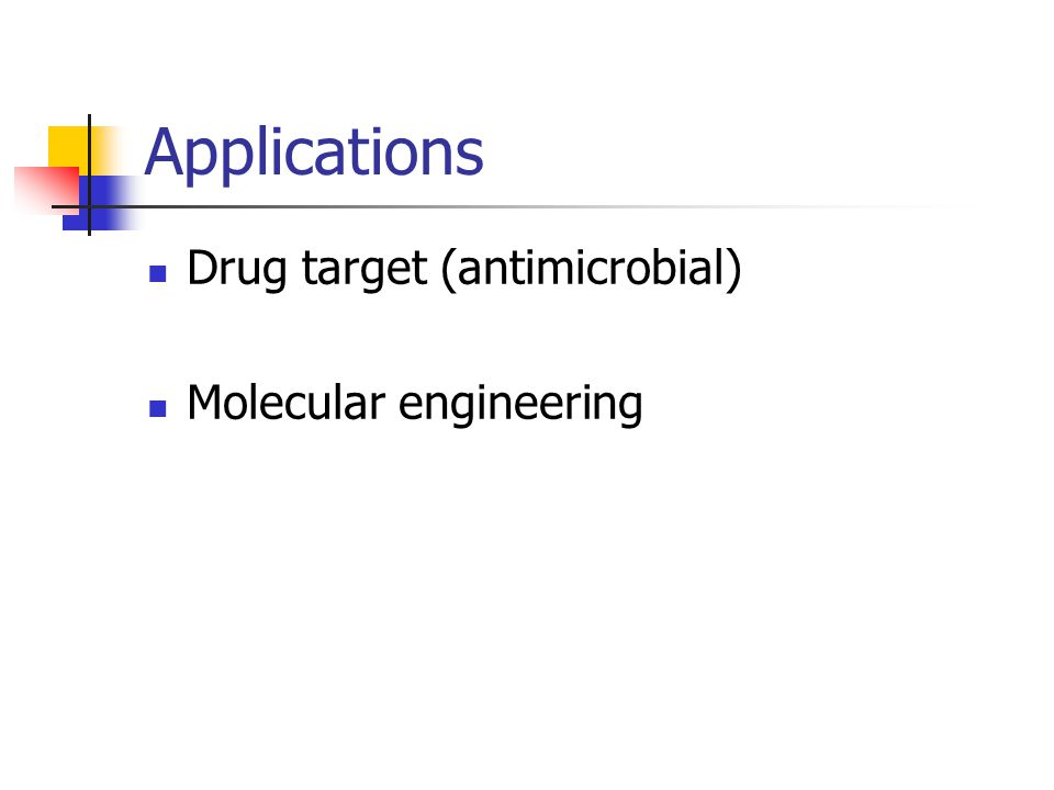 Applications Drug target (antimicrobial) Molecular engineering