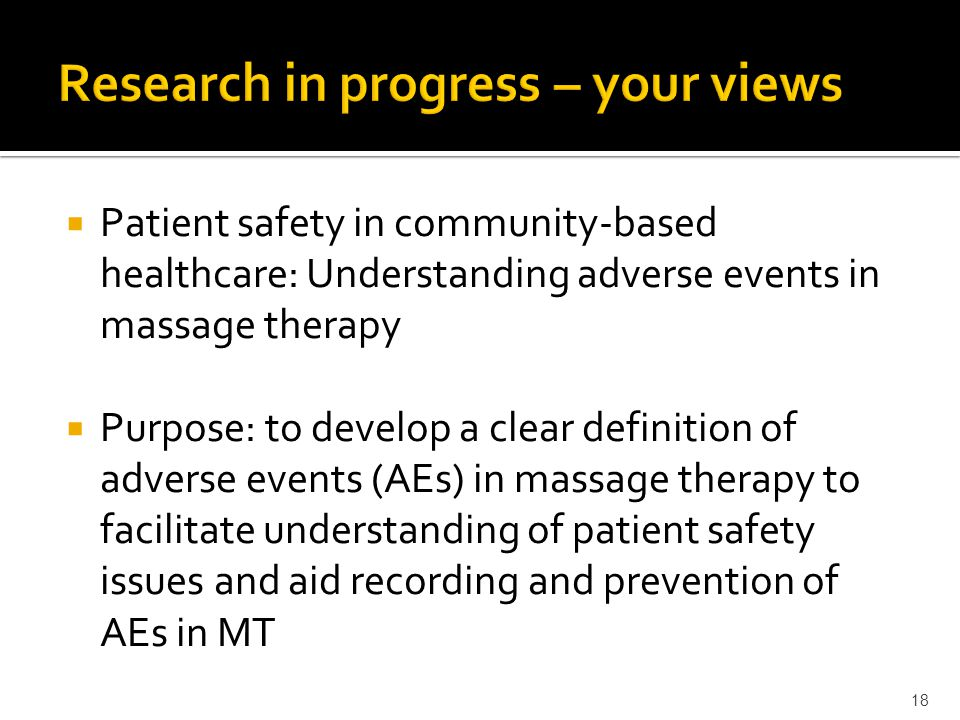  Patient safety in community-based healthcare: Understanding adverse events in massage therapy  Purpose: to develop a clear definition of adverse ev