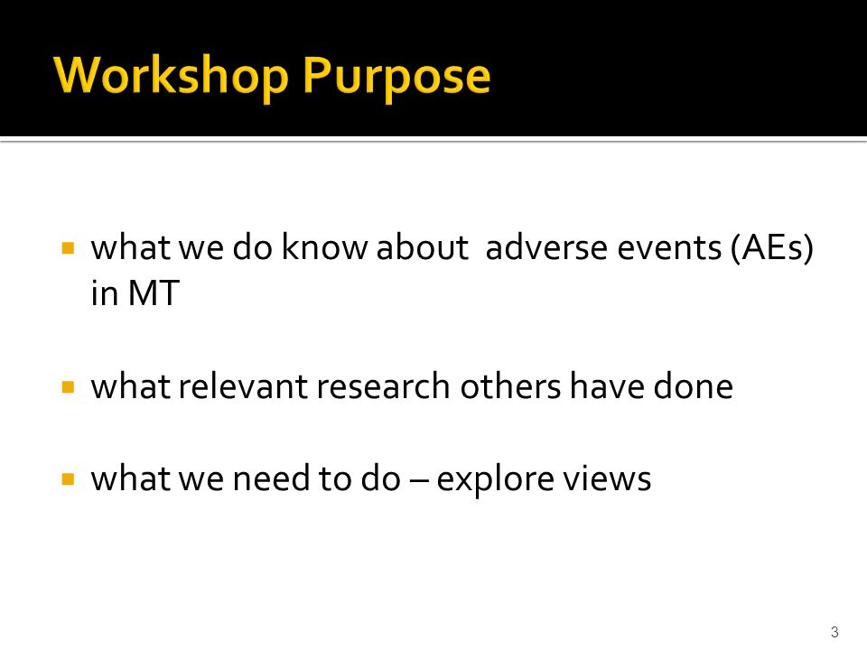  what we do know about adverse events (AEs) in MT  what relevant research others have done  what we need to do – explore views 3