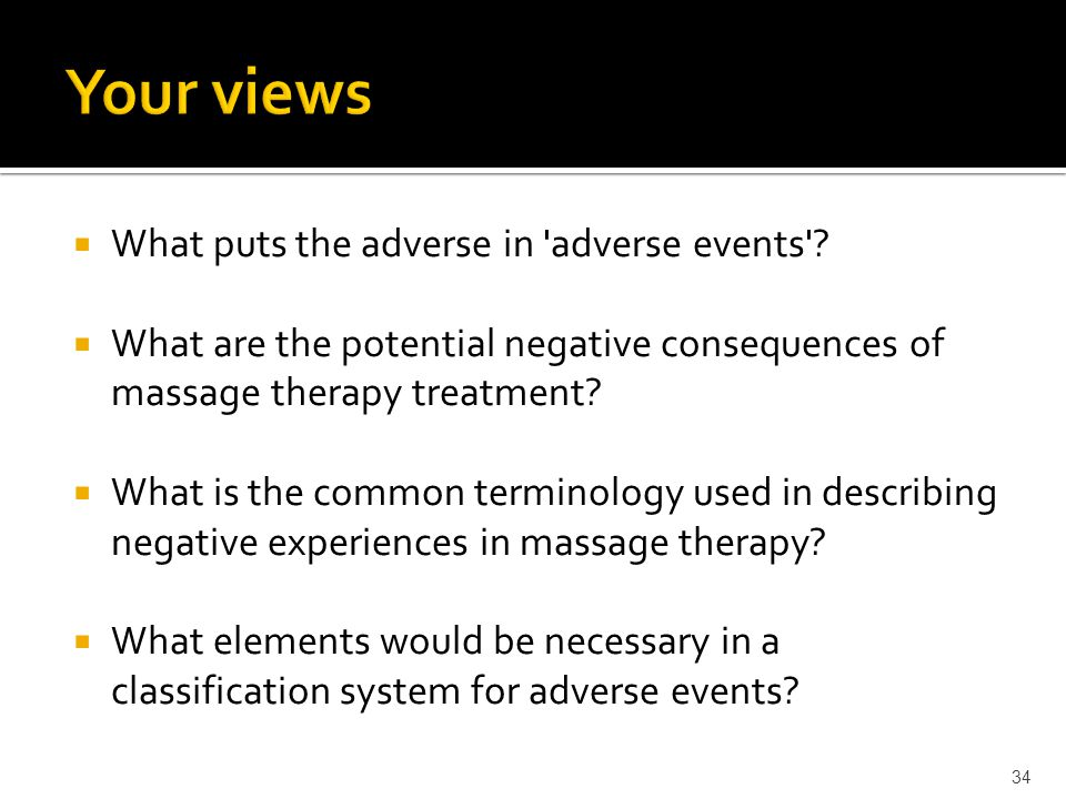  What puts the adverse in 'adverse events'?  What are the potential negative consequences of massage therapy treatment?  What is the common termino