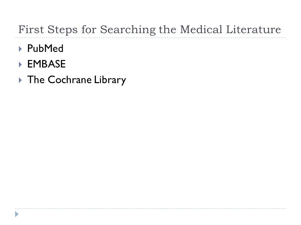 First Steps for Searching the Medical Literature  PubMed  EMBASE  The Cochrane Library