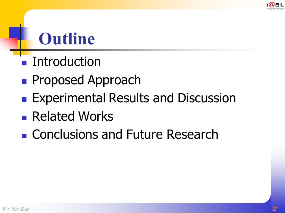 Min-Yuh Day 2/2/ Outline Introduction Proposed Approach Experimental Results and Discussion Related Works Conclusions and Future Research