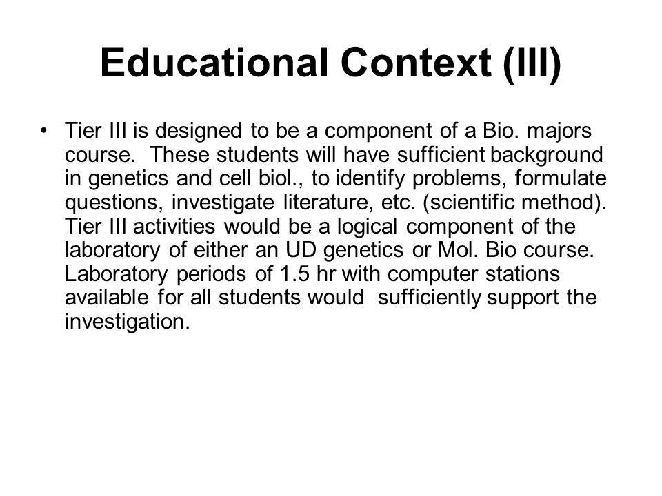 Educational Context (III) Tier III is designed to be a component of a Bio.
