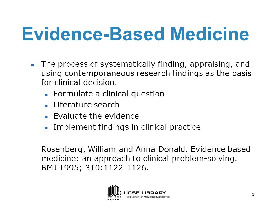 3 Evidence-Based Medicine The process of systematically finding, appraising, and using contemporaneous research findings as the basis for clinical decision.