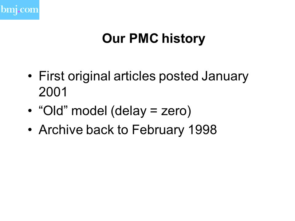 Our PMC history First original articles posted January 2001 Old model (delay = zero) Archive back to February 1998