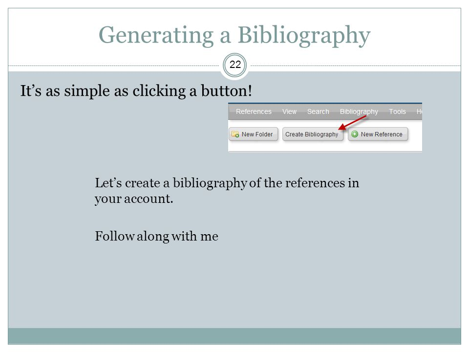 Generating a Bibliography 22 It's as simple as clicking a button.