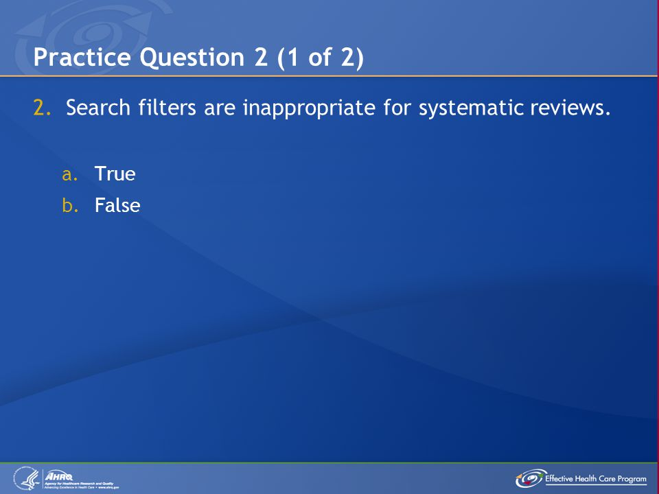 2.Search filters are inappropriate for systematic reviews.