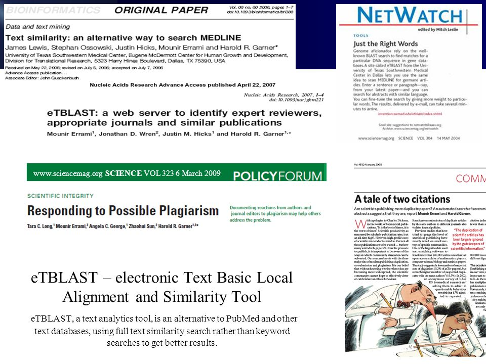 eTBLAST – electronic Text Basic Local Alignment and Similarity Tool eTBLAST, a text analytics tool, is an alternative to PubMed and other text databases, using full text similarity search rather than keyword searches to get better results.