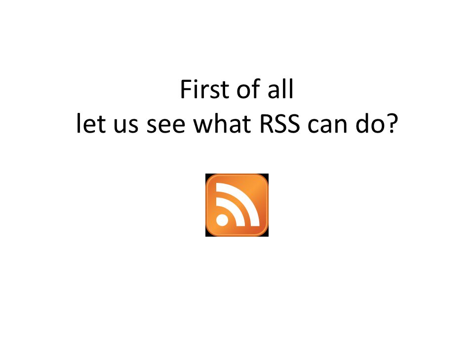 First of all let us see what RSS can do