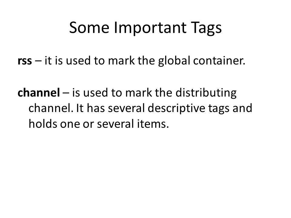 Some Important Tags rss – it is used to mark the global container.