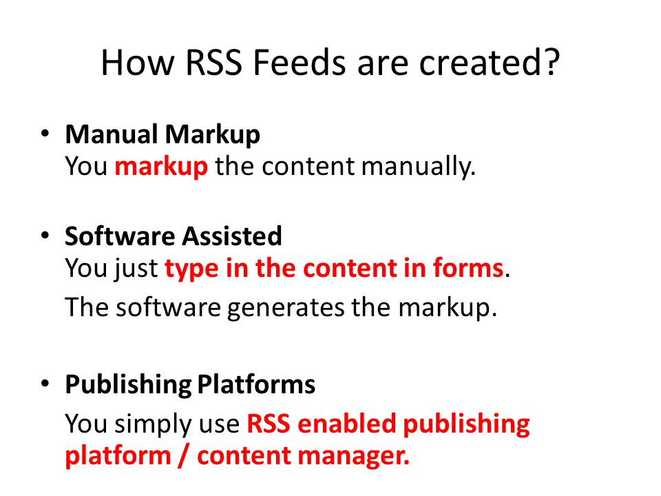 How RSS Feeds are created. Manual Markup You markup the content manually.