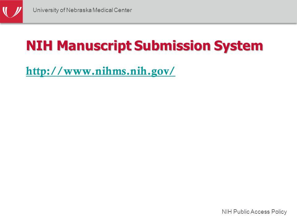 NIH Public Access Policy NIH Manuscript Submission System http://www.nihms.nih.gov/ University of Nebraska Medical Center