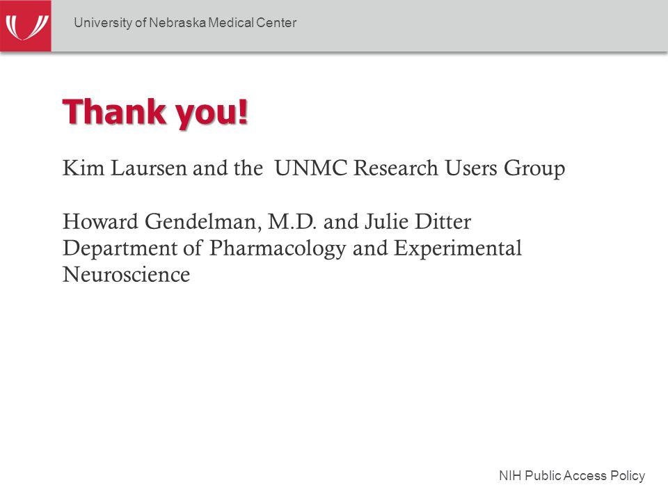 NIH Public Access Policy Thank you! Kim Laursen and the UNMC Research Users Group Howard Gendelman, M.D. and Julie Ditter Department of Pharmacology a