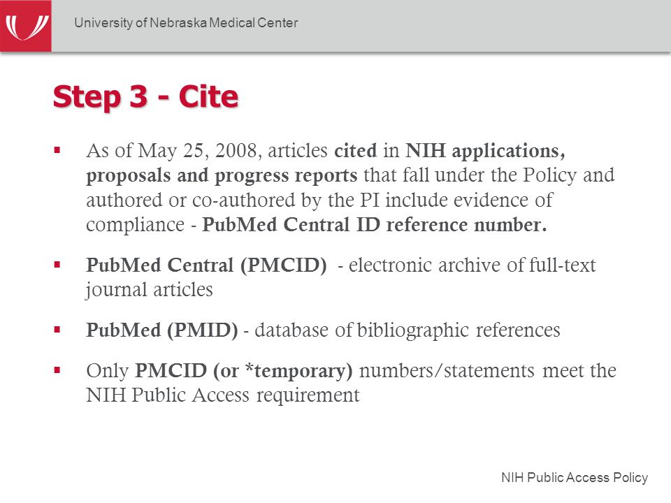 NIH Public Access Policy Step 3 - Cite  As of May 25, 2008, articles cited in NIH applications, proposals and progress reports that fall under the Policy and authored or co-authored by the PI include evidence of compliance - PubMed Central ID reference number.