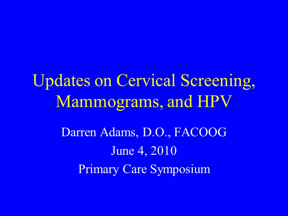 Cervical Screening Cervical cancer screening should begin at age 21 years The recommendation to start screening at age 21 years regardless of the age of onset of sexual intercourse is based in part on the very low incidence of cancer in younger women.