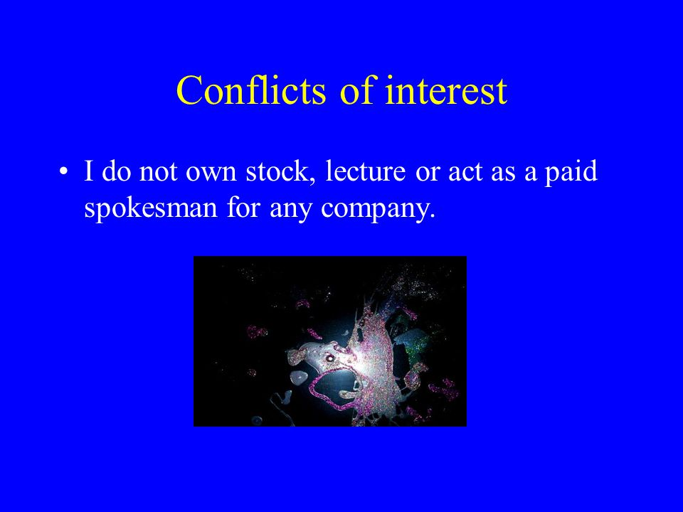 Conflicts of interest I do not own stock, lecture or act as a paid spokesman for any company.