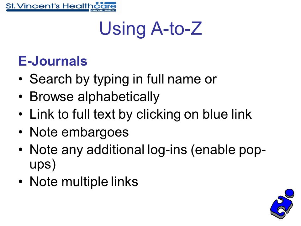 Using A-to-Z E-Journals Search by typing in full name or Browse alphabetically Link to full text by clicking on blue link Note embargoes Note any addi