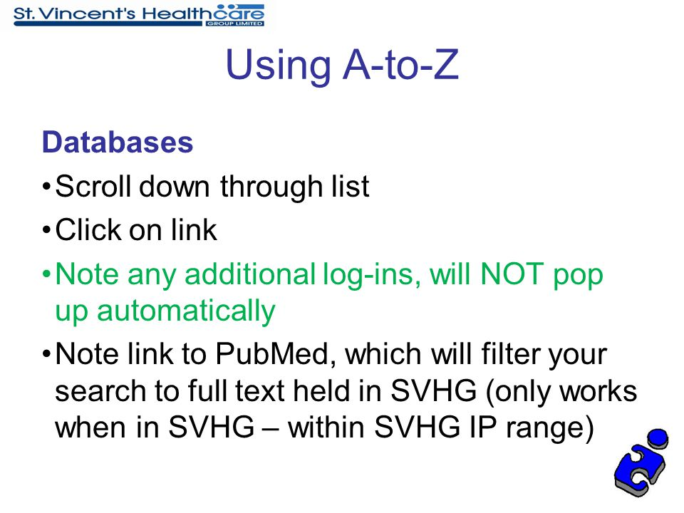 Using A-to-Z Databases Scroll down through list Click on link Note any additional log-ins, will NOT pop up automatically Note link to PubMed, which wi