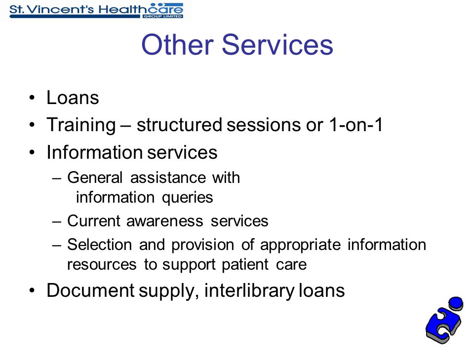 Loans Training – structured sessions or 1-on-1 Information services –General assistance with information queries –Current awareness services –Selectio