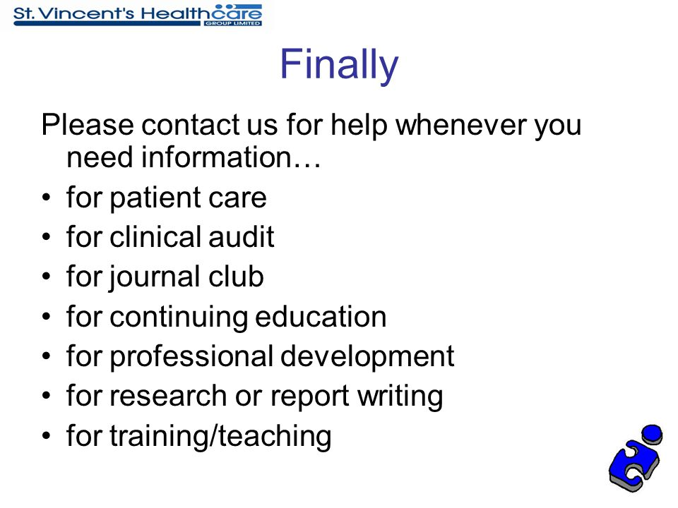 Finally Please contact us for help whenever you need information… for patient care for clinical audit for journal club for continuing education for pr