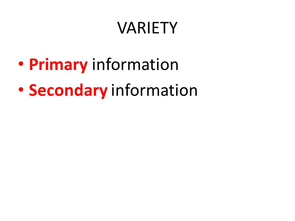 VARIETY Primary information Secondary information