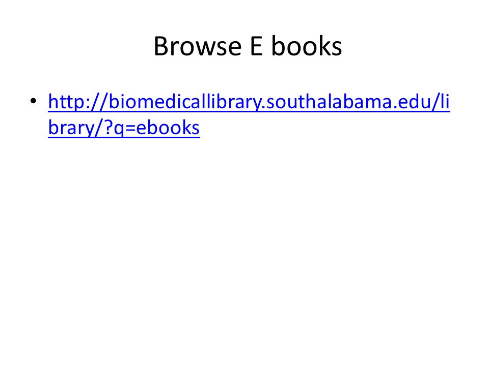 Browse E books http://biomedicallibrary.southalabama.edu/li brary/ q=ebooks http://biomedicallibrary.southalabama.edu/li brary/ q=ebooks