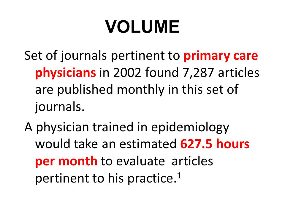 VOLUME Set of journals pertinent to primary care physicians in 2002 found 7,287 articles are published monthly in this set of journals.