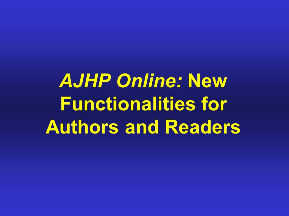 AJHP Online: New Functionalities for Authors and Readers
