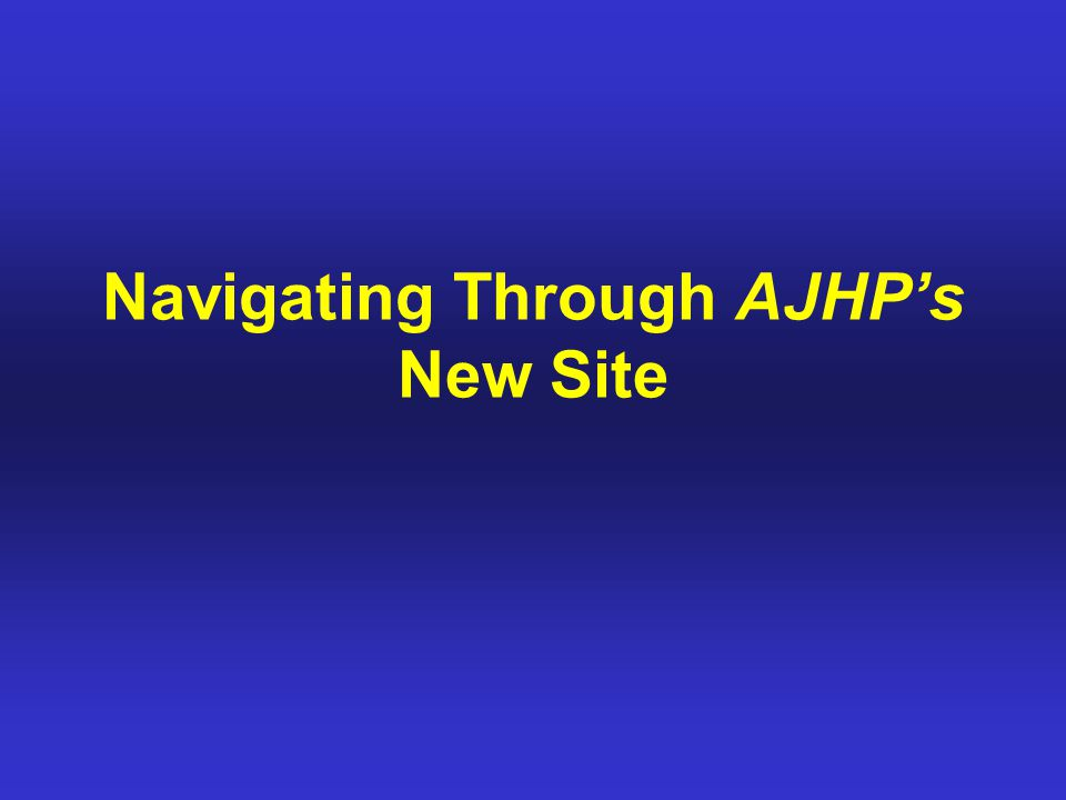 Navigating Through AJHP's New Site
