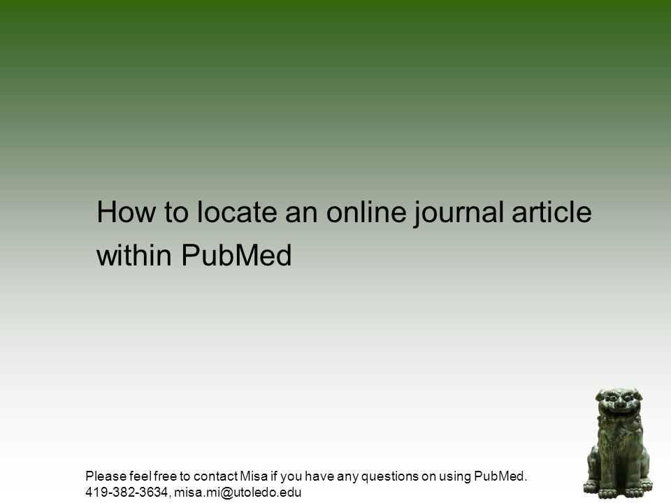 Step 1: To get full-text journal articles within PubMed, go to the Mulford Library Website at http:/www.utoledo.edu/library/mulford.