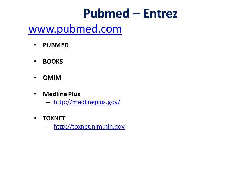 Pubmed – Entrez www.pubmed.com www.pubmed.com PUBMED BOOKS OMIM Medline Plus – http://medlineplus.gov/ http://medlineplus.gov/ TOXNET – http://toxnet.nlm.nih.gov http://toxnet.nlm.nih.gov