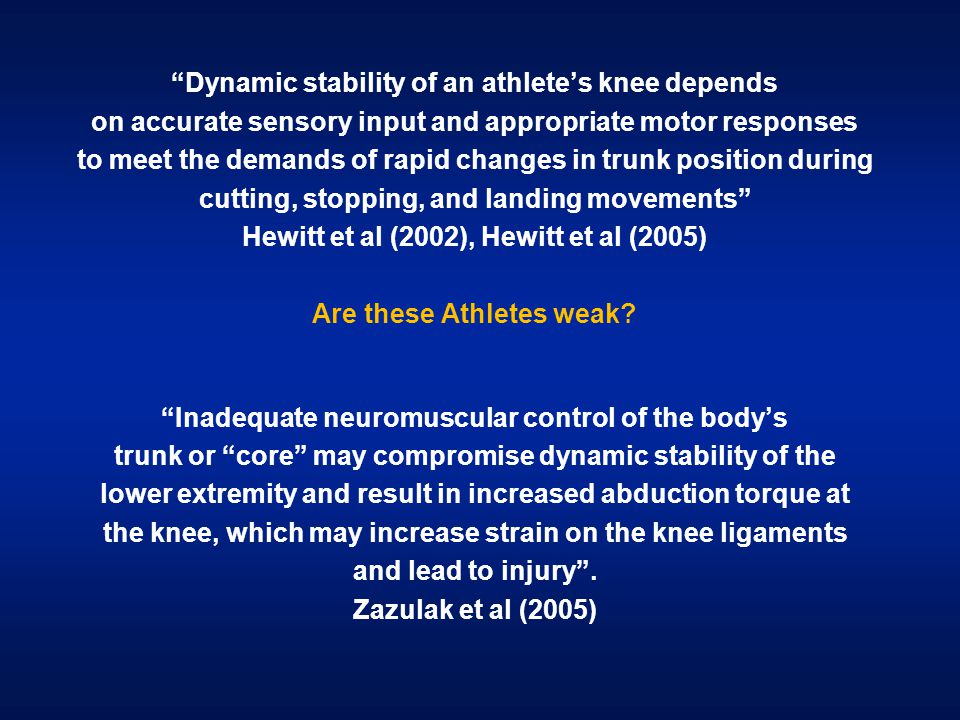 """""""Dynamic stability of an athlete's knee depends on accurate sensory input and appropriate motor responses to meet the demands of rapid changes in trun"""