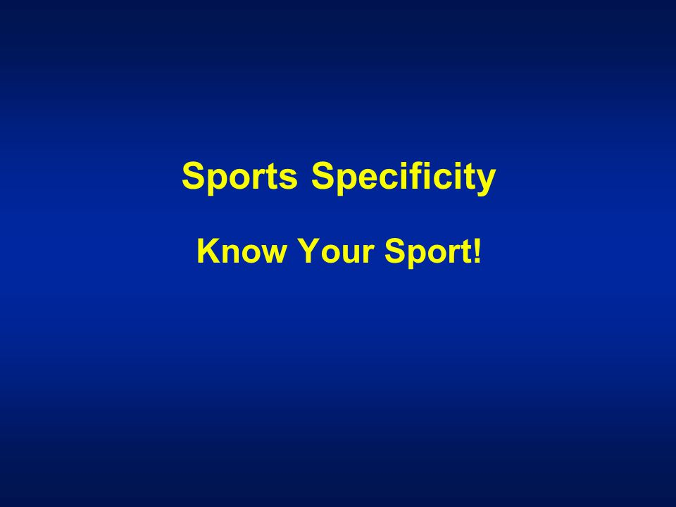 Sports Specificity Know Your Sport!