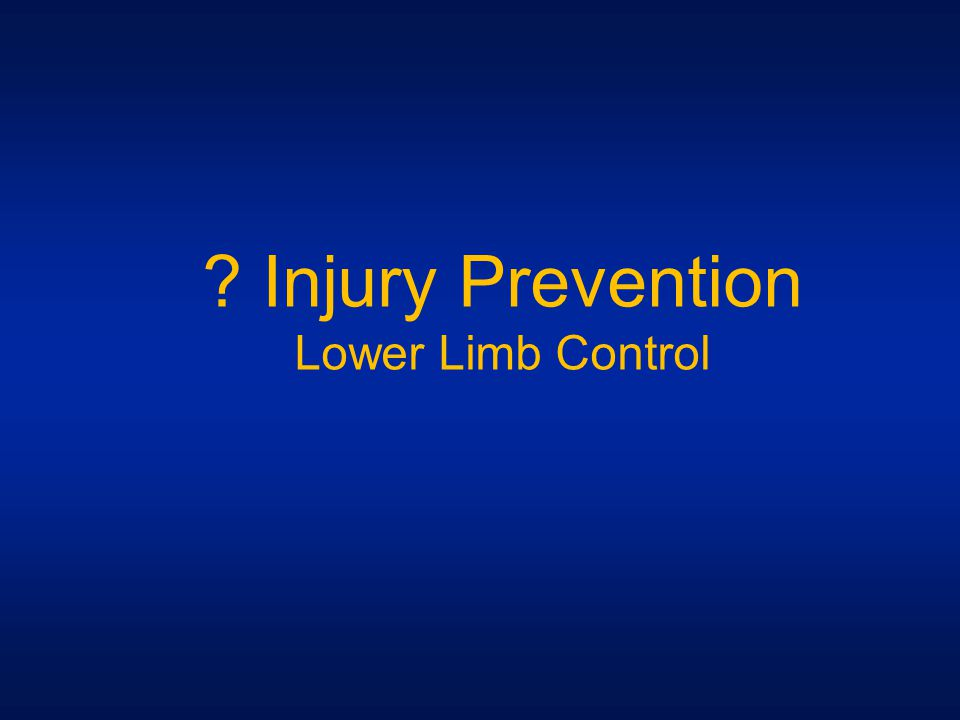 ? Injury Prevention Lower Limb Control