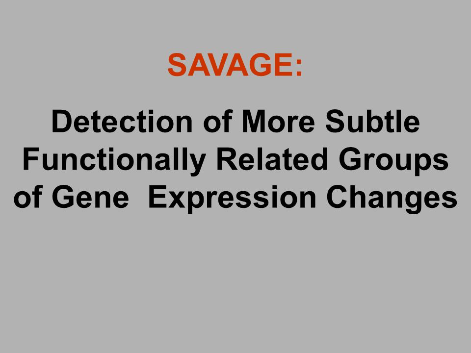 SAVAGE: Detection of More Subtle Functionally Related Groups of Gene Expression Changes