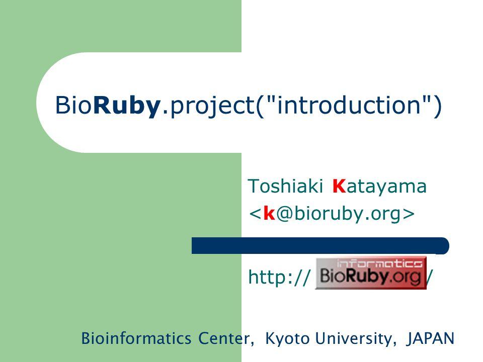 staff@bioruby.org Toshiaki Katayama -k ( project leader) Yoshinori Okuji -o Mitsuteru Nakao -n Shuichi Kawashima -s Happy Hacking!
