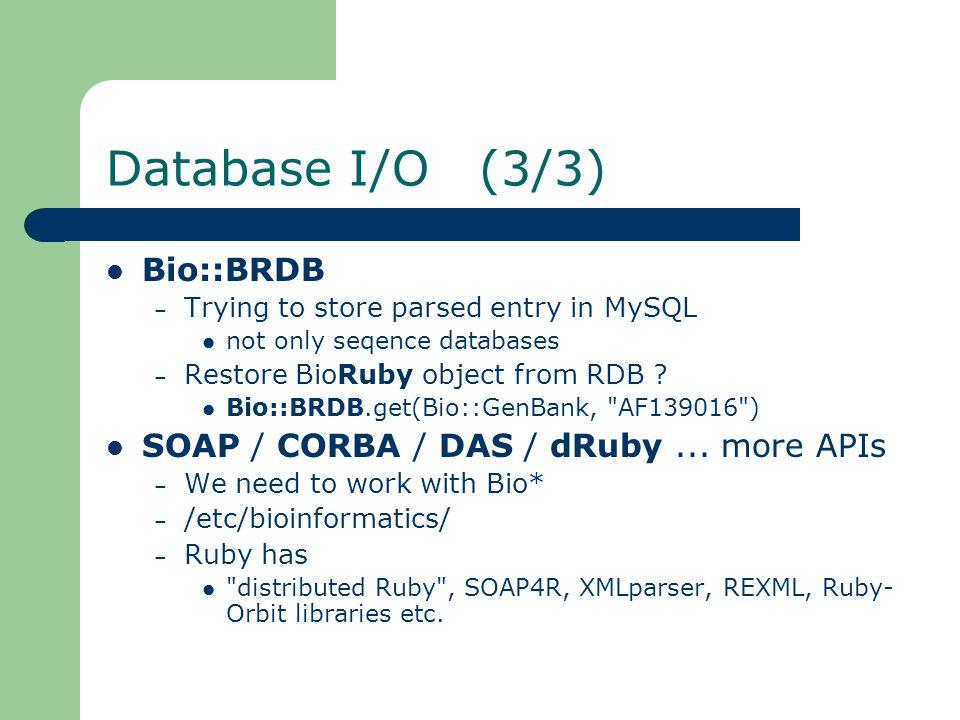 Database parsers (= entry obj) Bio::DB – 1 entry 1 object – parse flatfile entry Bio::GenBank.new(entry) – fetch BRDB .