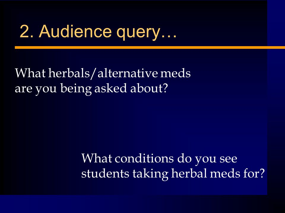 2. Audience query… What herbals/alternative meds are you being asked about.