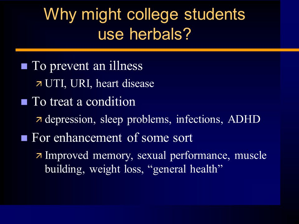 Why might college students use herbals.